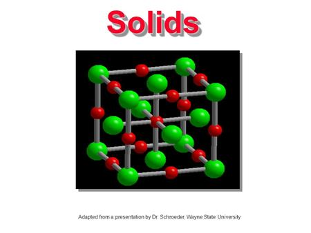 SolidsSolids Adapted from a presentation by Dr. Schroeder, Wayne State University.
