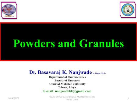 Powders and Granules Dr. Basavaraj K. Nanjwade M. Pharm., Ph. D Department of Pharmaceutics Faculty of Pharmacy Omer Al-Mukhtar University Tobruk, Libya.