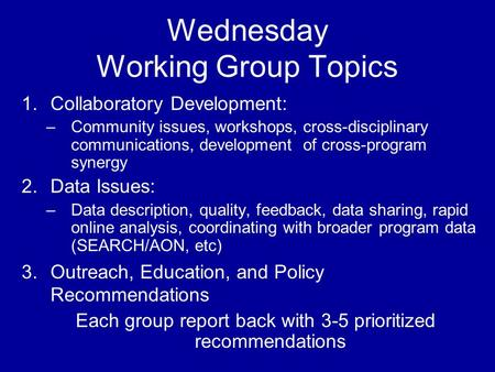 Wednesday Working Group Topics 1.Collaboratory Development: –Community issues, workshops, cross-disciplinary communications, development of cross-program.