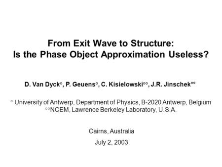From Exit Wave to Structure: Is the Phase Object Approximation Useless? ° University of Antwerp, Department of Physics, B-2020 Antwerp, Belgium °°NCEM,