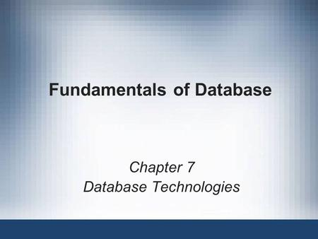 Fundamentals of Database Chapter 7 Database Technologies.