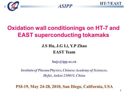 1 HT-7/EAST ASIPP Oxidation wall conditionings on HT-7 and EAST superconducting tokamaks J.S Hu, J.G Li, Y.P Zhao EAST Team Institute of.