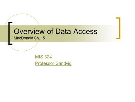 Overview of Data Access MacDonald Ch. 15 MIS 324 Professor Sandvig.