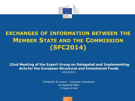 Regional Policy EXCHANGES OF INFORMATION BETWEEN THE M EMBER S TATE AND THE C OMMISSION (SFC2014) 22nd Meeting of the Expert Group on Delegated and Implementing.