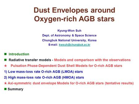 Dust Envelopes around Oxygen-rich AGB stars Kyung-Won Suh Dept. of Astronomy & Space Science Chungbuk National University, Korea
