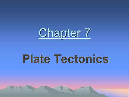 Chapter 7 Plate Tectonics.