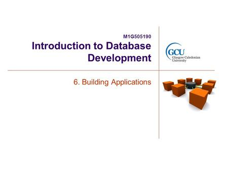 M1G505190 Introduction to Database Development 6. Building Applications.