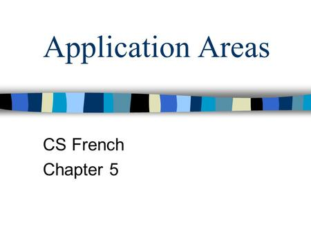 Application Areas CS French Chapter 5. Computer Package –a set of programs and associated documentation (manuals etc) to be used for a specific type of.