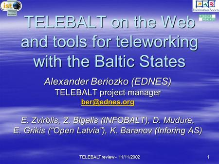 TELEBALT review - 11/11/2002 1 TELEBALT on the Web and tools for teleworking with the Baltic States Alexander Beriozko (EDNES) TELEBALT project manager.