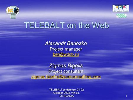 TELEBALT conference, 21-22 October, 2002, Vilnius, LITHUANIA 1 TELEBALT on the Web Alexandr Beriozko Project manager Zigmas Bigelis Project.