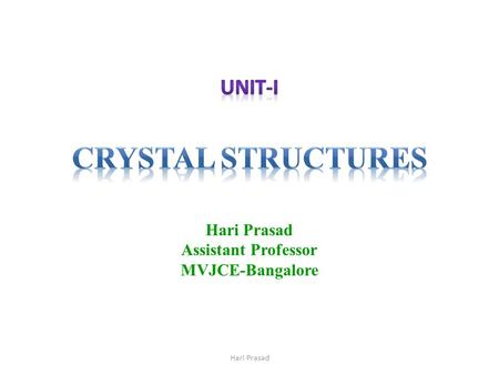 Hari Prasad Assistant Professor MVJCE-Bangalore. Learning objectives After the chapter is completed, you will be able to answer: Difference between crystalline.