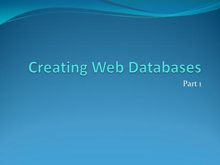 Part 1. Persistent Data Web applications remember your setting by means of a database linked to the site.