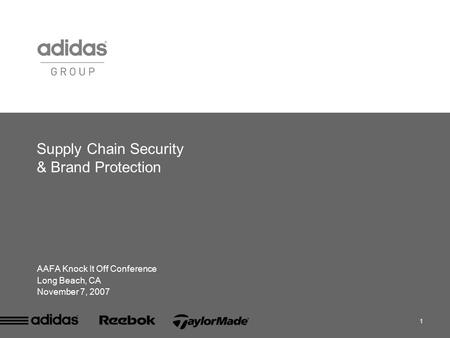 1 Supply Chain Security & Brand Protection AAFA Knock It Off Conference Long Beach, CA November 7, 2007.