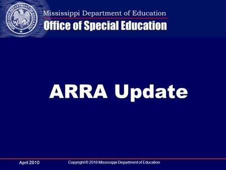 April 2010 Copyright © 2010 Mississippi Department of Education ARRA Update.