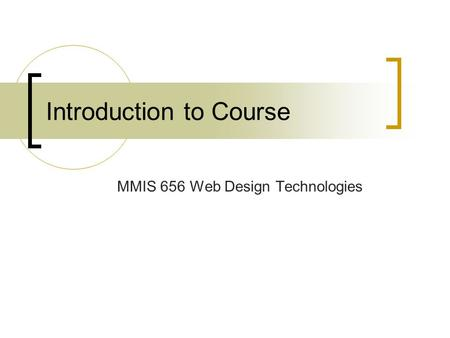 Introduction to Course MMIS 656 Web Design Technologies.