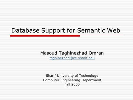 Database Support for Semantic Web Masoud Taghinezhad Omran Sharif University of Technology Computer Engineering Department Fall.