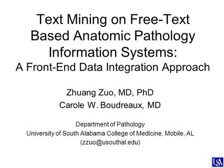 Text Mining on Free-Text Based Anatomic Pathology Information Systems: A Front-End Data Integration Approach Zhuang Zuo, MD, PhD Carole W. Boudreaux, MD.