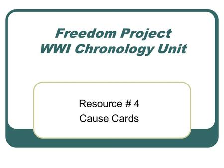 Freedom Project WWI Chronology Unit Resource # 4 Cause Cards.