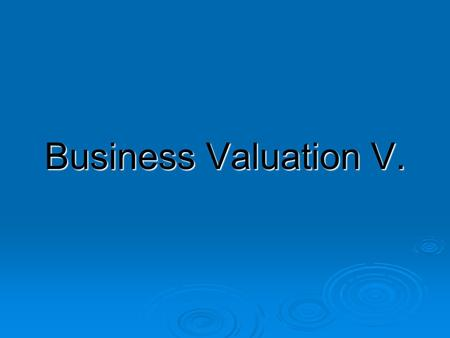 Business Valuation V.. Particular steps for DCF Valuation 1. Pick a firm 2. Obtain its financials 3. Analyze business where your firm operates (SLEPT)