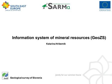 Geological survey of Slovenia Katarina Hribernik Information system of mineral resources (GeoZS)