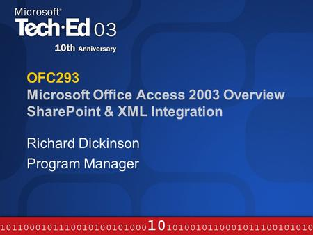 OFC293 Microsoft Office Access 2003 Overview SharePoint & XML Integration Richard Dickinson Program Manager.