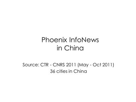 Phoenix InfoNews in China Source: CTR - CNRS 2011 (May - Oct 2011) 36 cities in China.