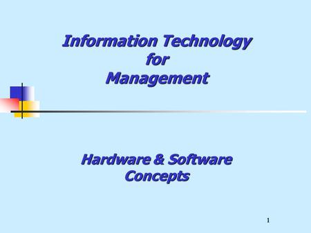 1 Information Technology for Management Hardware & Software Concepts.