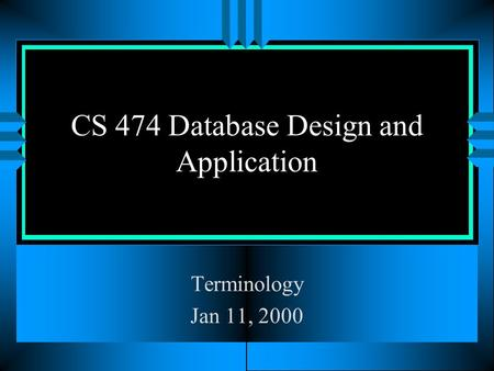 CS 474 Database Design and Application Terminology Jan 11, 2000.