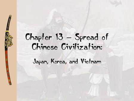 Chapter 13 – Spread of Chinese Civilization:
