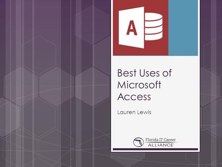Best Uses of Microsoft Access Lauren Lewis. What is Microsoft Access? o MS access is a database management system from Microsoft that combines the relational.