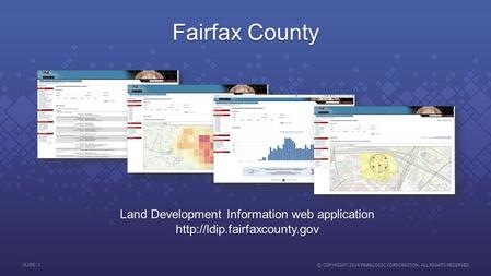 SLIDE: 1 © COPYRIGHT 2014 MARKLOGIC CORPORATION. ALL RIGHTS RESERVED. Fairfax County Land Development Information web application