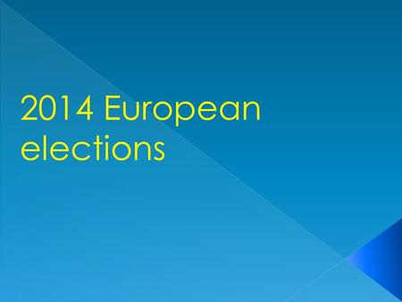 2014 European elections. The European Parliament members will be elected on 22 – 25 May 2014, for a period of 5 years. The European Parliament The European.