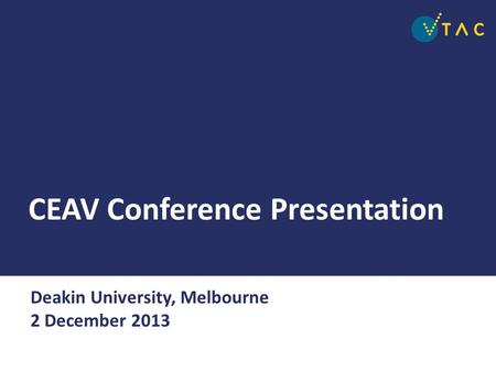 CEAV Conference Presentation Deakin University, Melbourne 2 December 2013.