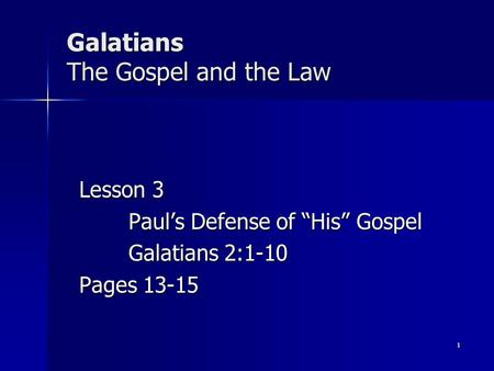"Galatians The Gospel and the Law Lesson 3 Paul's Defense of ""His"" Gospel Galatians 2:1-10 Pages 13-15 1."