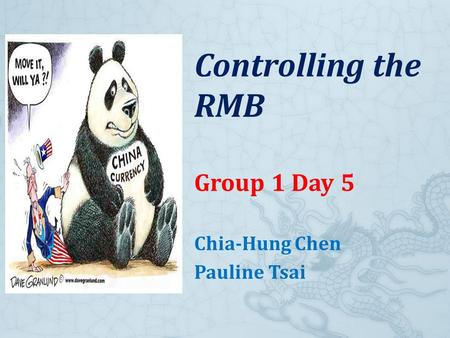 Controlling the RMB Group 1 Day 5 Chia-Hung Chen Pauline Tsai.