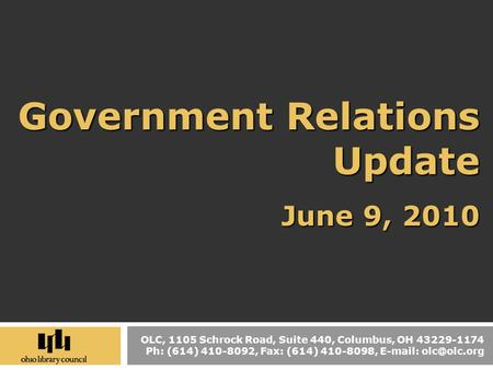 OLC, 1105 Schrock Road, Suite 440, Columbus, OH 43229-1174 Ph: (614) 410-8092, Fax: (614) 410-8098,   Government Relations Update June.