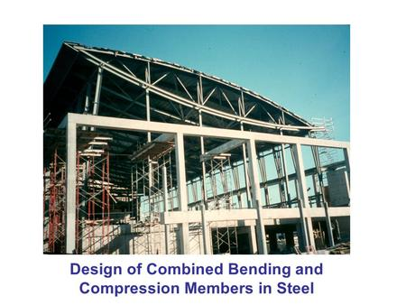 Design of Combined Bending and Compression Members in Steel.