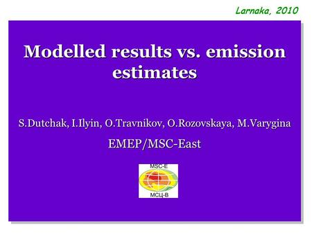 Modelled results vs. emission estimates S.Dutchak, I.Ilyin, O.Travnikov, O.Rozovskaya, M.Varygina EMEP/MSC-East Modelled results vs. emission estimates.