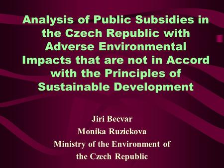 Analysis of Public Subsidies in the Czech Republic with Adverse Environmental Impacts that are not in Accord with the Principles of Sustainable Development.