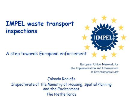 Jolanda Roelofs Inspectorate of the Ministry of Housing, Spatial Planning and the Environment The Netherlands IMPEL waste transport inspections A step.
