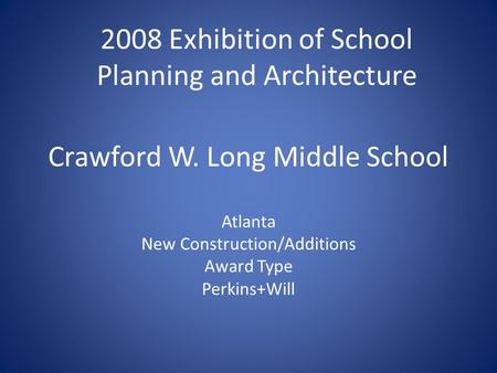 Crawford W. Long Middle School Atlanta New Construction/Additions Award Type Perkins+Will 2008 Exhibition of School Planning and Architecture.