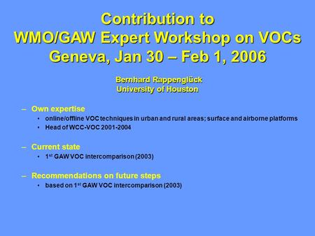 –Own expertise online/offline VOC techniques in urban and rural areas; surface and airborne platforms Head of WCC-VOC 2001-2004 –Current state 1 st GAW.