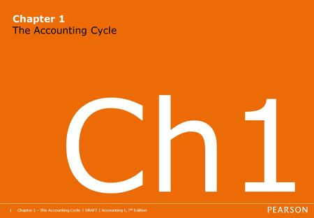 Chapter 1 – The Accounting Cycle l DRAFT | Accounting 1, 7 th Edition1 Chapter 1 The Accounting Cycle Ch1.