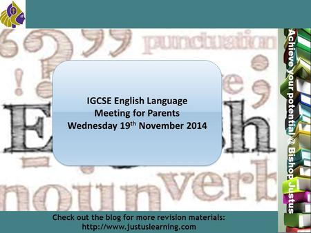 Miss L. Hamilton Achieve your Bishop Justus IGCSE English Language Meeting for Parents Wednesday 19 th November 2014 IGCSE English Language.