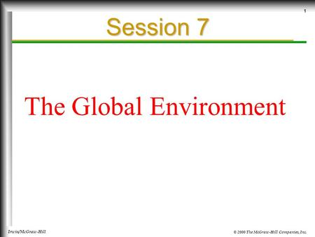 © 2000 The McGraw-Hill Companies, Inc. Irwin/McGraw-Hill 1 Session 7 The Global Environment.