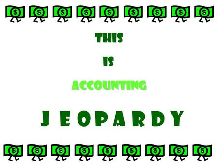 This Accounting is J O A P E R D Y Categories Mind the GAAP 1-2-3 Accounting What is accounting? Oh Canada! Source Documents 200 800 400 600 800 1000.