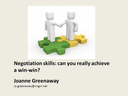 Negotiation skills: can you really achieve a win-win? Joanne Greenaway