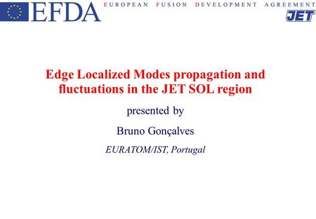 Edge Localized Modes propagation and fluctuations in the JET SOL region presented by Bruno Gonçalves EURATOM/IST, Portugal.