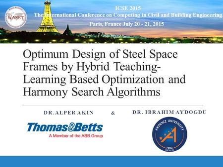 Optimum Design of Steel Space Frames by Hybrid Teaching-Learning Based Optimization and Harmony Search Algorithms & Dr.Alper AKIN Dr. IbrahIm AYDOGDU Dear.