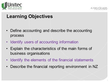 1 Learning Objectives Define accounting and describe the accounting process Identify users of accounting information Explain the characteristics of the.